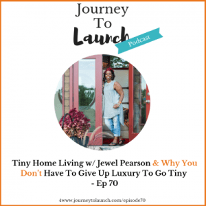 Episode 70- Tiny Home Living w/ Jewel Pearson & Why You Don't Have To Give Up Luxury To Go Tiny