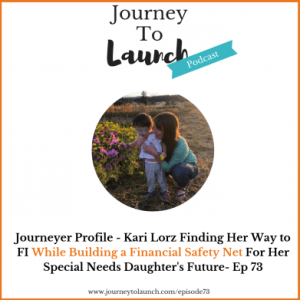 Episode 73- Journeyer Profile Kari Lorz Finding Her Way to Financial Independence While Building a Financial Safety Net For Her Special Needs Daughter's Future