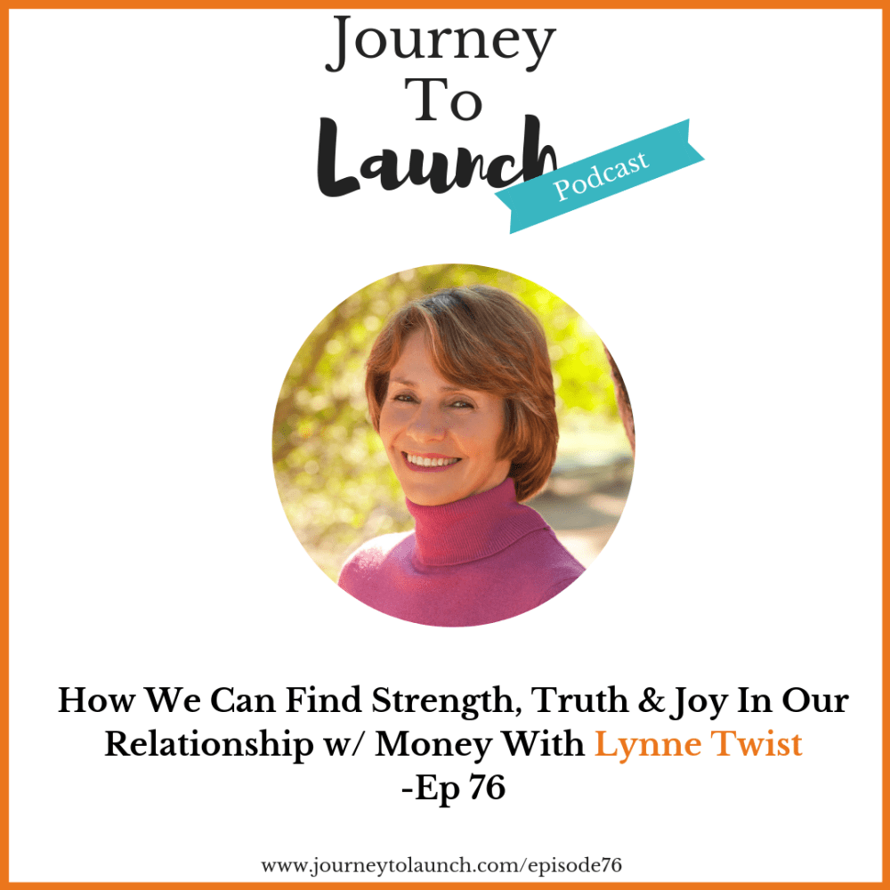 Episode 76 – How We Can Find Strength, Truth & Joy in Our Relationship w/ Money with Lynne Twist