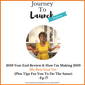 Episode 77 – 2018 Year End Review & How I'm Making 2019 My Best Year Yet (Plus Tips For You To Do The Same)
