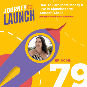 Episode 79 – How To Earn More Money & Live in Abundance w/ Amanda Abella