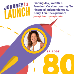 Episode 80 – Finding Joy, Wealth & Freedom on Your Journey To Financial Independence w/ Kerry Ann Rockquemore