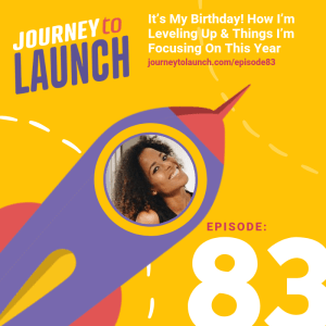 Episode 83 – It's My Birthday! How I'm Leveling Up & Things I'm Focusing On This Year