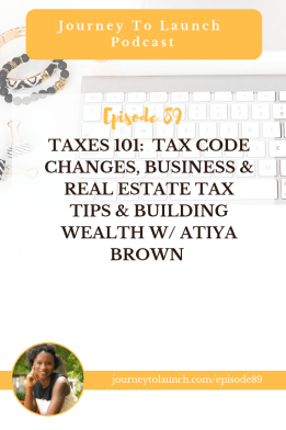 Taxes 101: Tax Code Changes, Business & Real Estate Tax Tips & Building Wealth w/ Atiya Brown