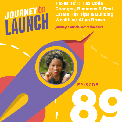 Tax Code Changes, Business & Real Estate Tax Tips & Building Wealth w/ Atiya Brown