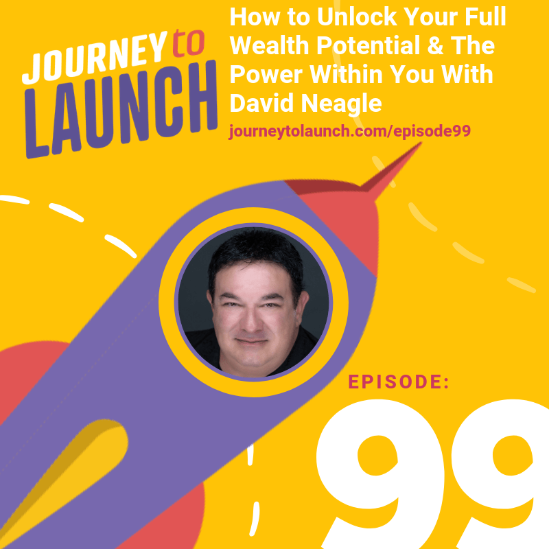 Episode 99- How To Unlock Your Full Wealth Potential & The Power Within You With David Neagle
