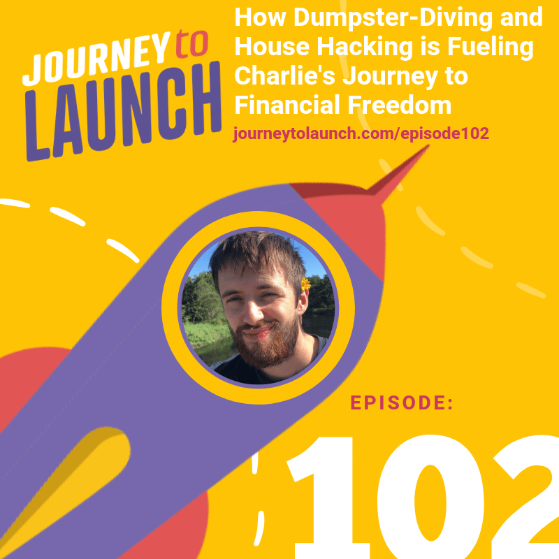 Episode 102- How Dumpster-Diving and House Hacking is Fueling Charlie's Journey to Financial Freedom
