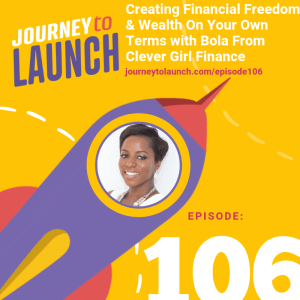 Episode 106- Creating Financial Freedom & Wealth On Your Own Terms With Bola From Clever Girl Finance