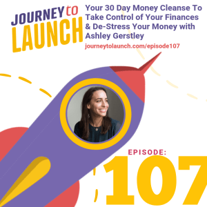 Episode 107- Your 30 Day Money Cleanse To Take Control of Your Finances & De-Stress Your Money With Ashley Gerstley