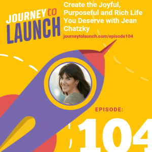 Episode 104- Create the Joyful, Purposeful and Rich Life You Deserve with Jean Chatzky