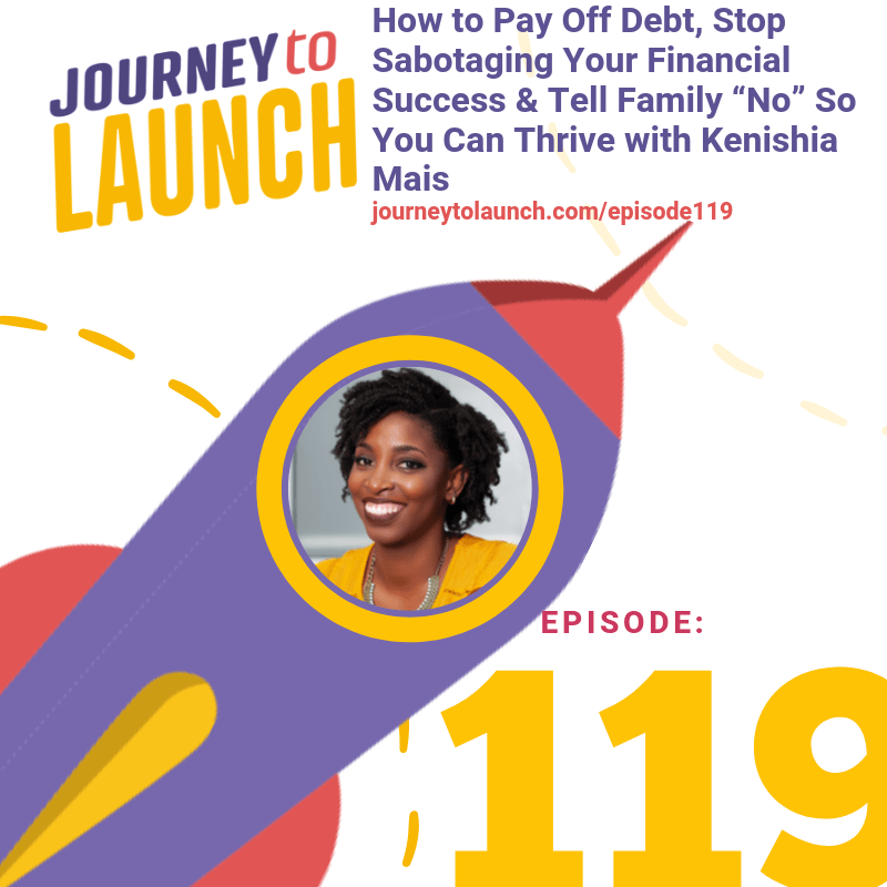 """Episode 119- How to Pay Off Debt, Stop Sabotaging Your Financial Success & Tell Family """"No"""" So You Can Thrive with Kenishia Mais"""