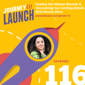 Episode 116- Healing Our Money Wounds & Uncovering Our Limiting Beliefs With Money Mitra