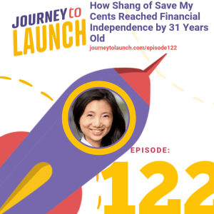 Episode 122- How Shang of Save My Cents Reached Financial Independence by 31 Years Old