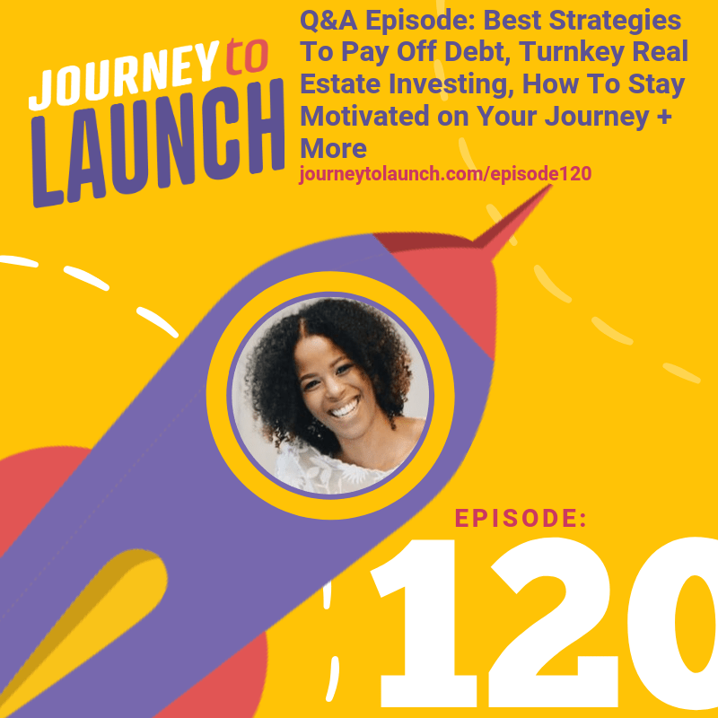Episode 120- Q&A Episode: Best Strategies To Pay Off Debt, Turnkey Real Estate Investing, How To Stay Motivated on Your Journey + More