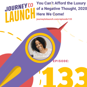 Episode 133- You Can't Afford the Luxury of a Negative Thought, 2020 Here We Come!