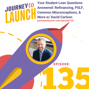 Episode 135- Your Student Loan Questions Answered: Refinancing, PSLF, Common Misconceptions, &  More w/ David Carlson