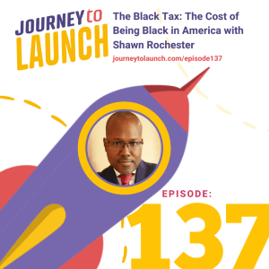 Episode 137-The Black Tax: The Cost of Being Black in America with Shawn Rochester