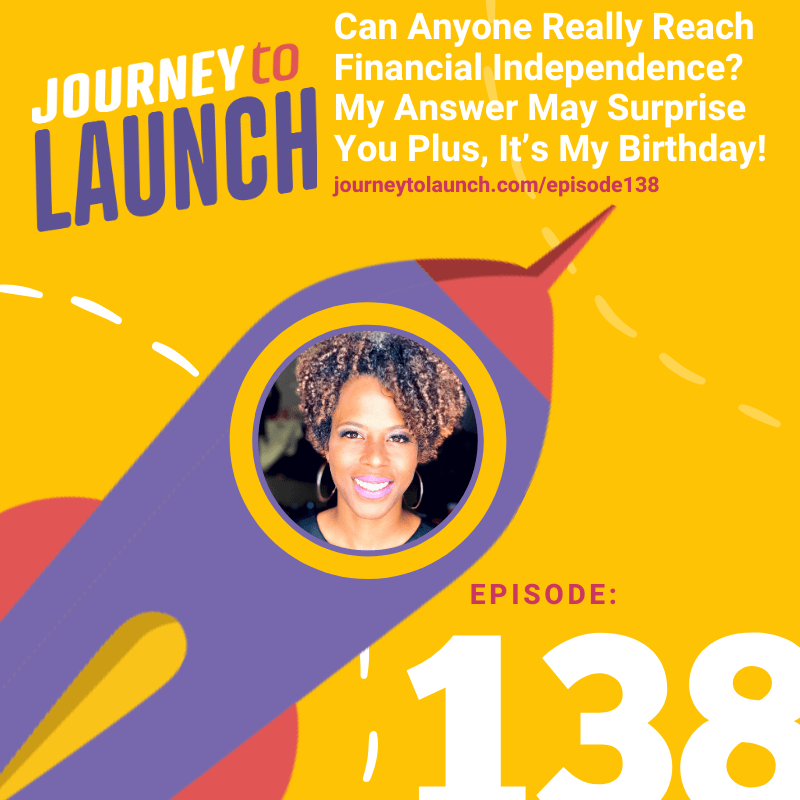 Episode 138- Can Anyone Really Reach Financial Independence? My Answer May Surprise You Plus, It's My Birthday!