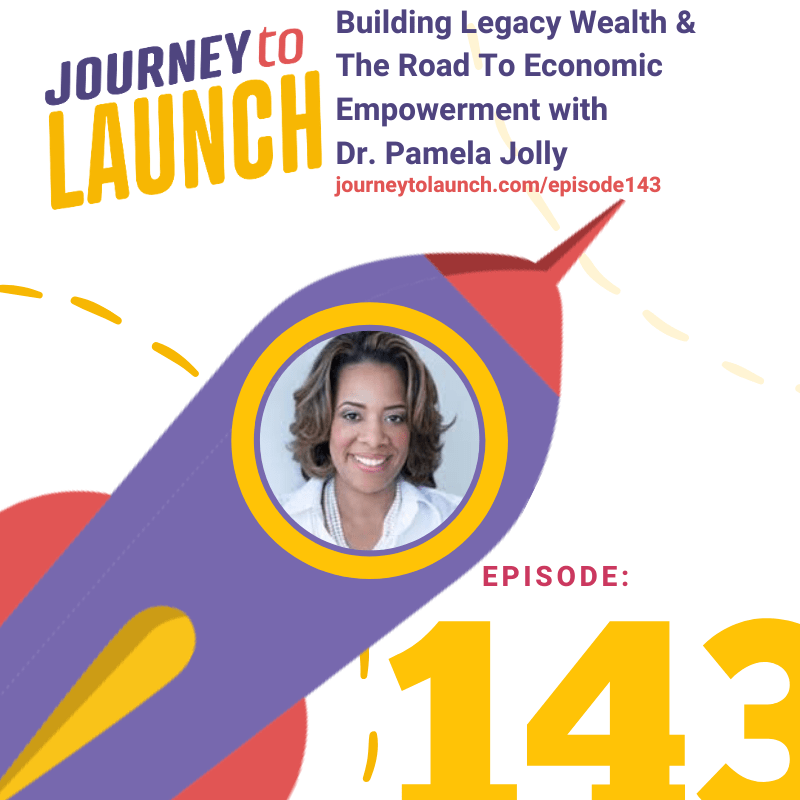 Episode 143- Building Legacy Wealth & The Road To Economic Empowerment with Dr. Pamela Jolly