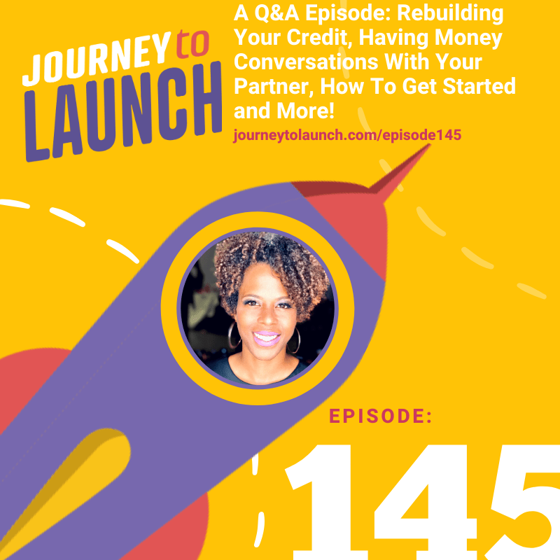 Episode 145- A Q&A Episode: Rebuilding Your Credit, Having Money Conversations With Your Partner, How To Get Started and More!