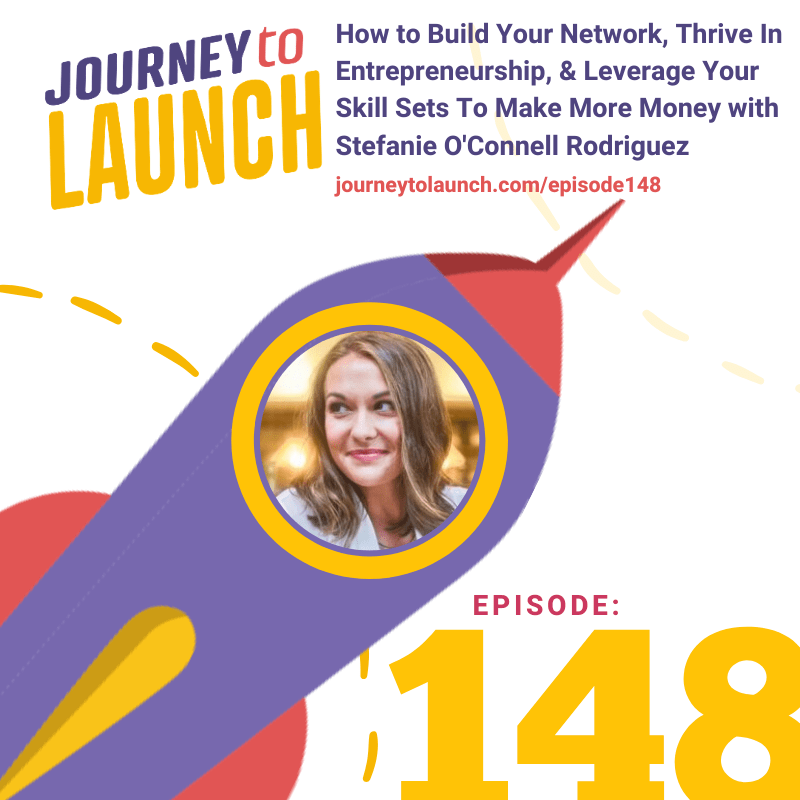 Episode 148- How to Build Your Network, Thrive In Entrepreneurship, & Leverage Your Skill Sets To Make More Money w/ Stefanie O'Connell Rodriguez