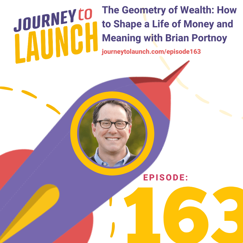 Episode 163- The Geometry of Wealth: How to Shape a Life of Money and Meaning with Brian Portnoy