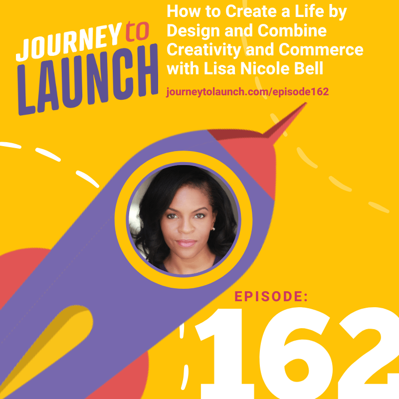 Episode 162- How to Create a Life by Design and Combine Creativity and Commerce with Lisa Nicole Bell