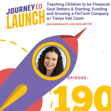 Teaching Children to be Financial Goal Setters & Starting, Funding and Growing a FinTech Company w/ Tanya Van Court