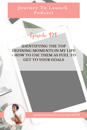 Identifying The Top Defining Moments In My Life + How to Use Them as Fuel to Get to Your Goals