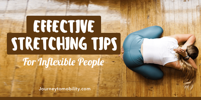8 Effective Stretching Tips for Inflexible People
