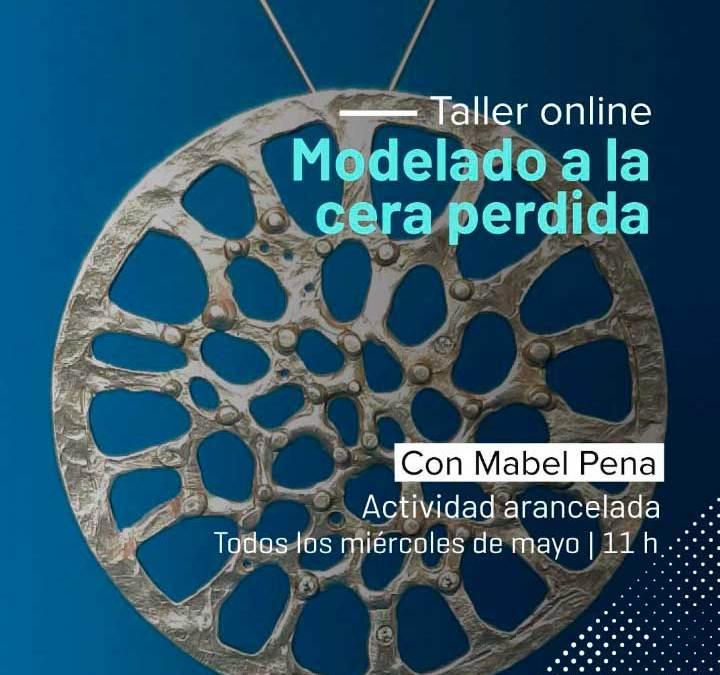 Taller online de Modelado a la cera perdida, a cargo de Mabel Pena