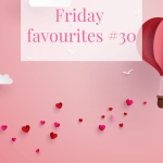 Friday favourites #30