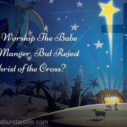 Do You Worship The Babe In The Manger, But Reject the Christ of the Cross?