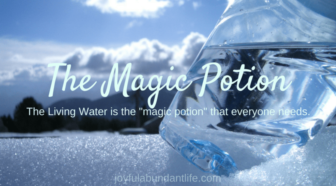 The Living Water is the magic potion that everyone needs.