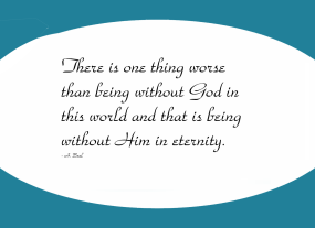 one thing worse than being without God