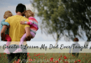 The Greatest Lesson My Dad Ever Taught Me