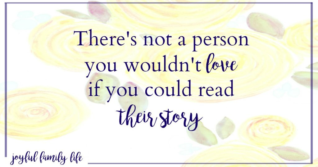 There's not a person you wouldn't love if you could read their story