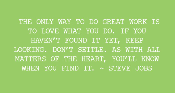 Steve Jobs- The Only Way To Do Great Work Is To Love What You Do Quote