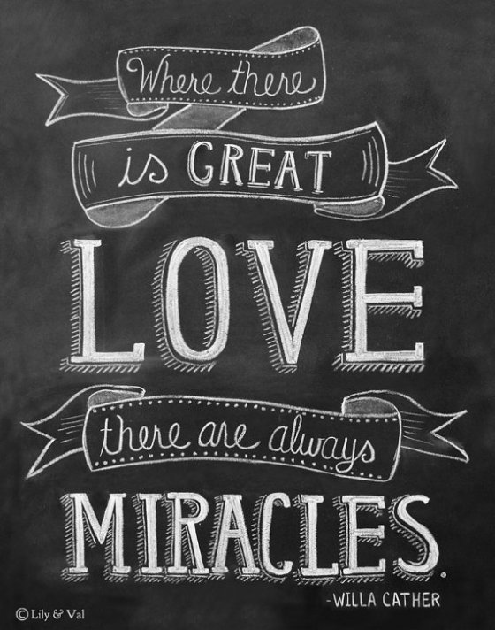 Where there is great love, there are always miracles chalkboard art
