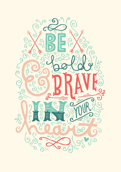 Be Bold And Brave In Your Heart by Steph Baxter