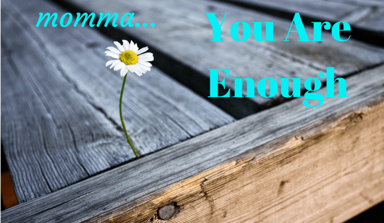 Dear Momma…You Are Enough