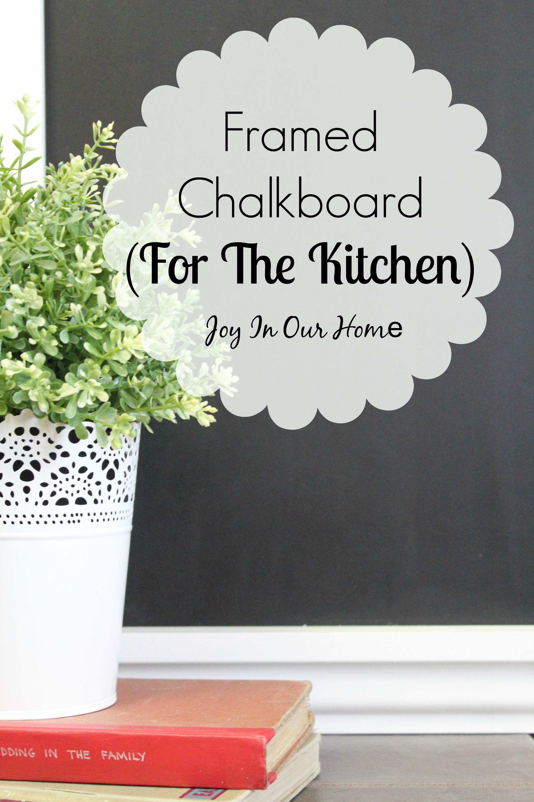 Framed Chalkboard (for the Kitchen) | Joy in Our Home