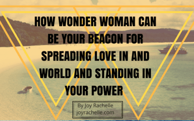 How Wonder Woman can be Your Beacon for Spreading Love in the World and Standing In Your Power