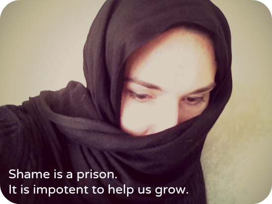 Shame is a prison. It is impotent to help us grow.