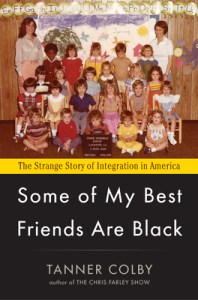 Some of My Best Friends Are Black by Tanner Colby