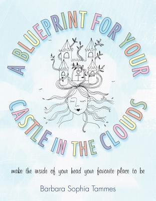 Blueprint for Your Castle in the Clouds by Barbara Sophia Tammes
