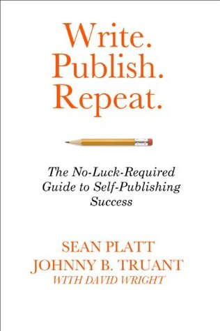 Write. Publish. Repeat. by Sean Platt and Johnny B. Truant