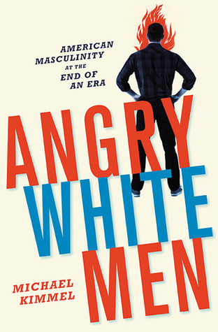 Angry White Men by Michael Kimmel