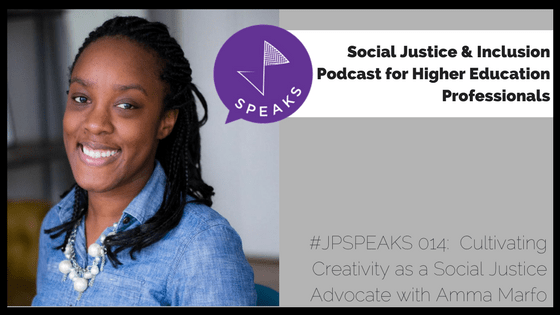 Headshot and podcast episode descriptor: Cultivating Creativity as a Social Justice Advocate with Amma Marfo (JPSPEAKS podcast episode 14)