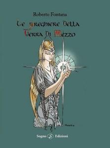 """Libro: """"Preghiere della Terra di Mezzo"""" di Roberto Fontana"""